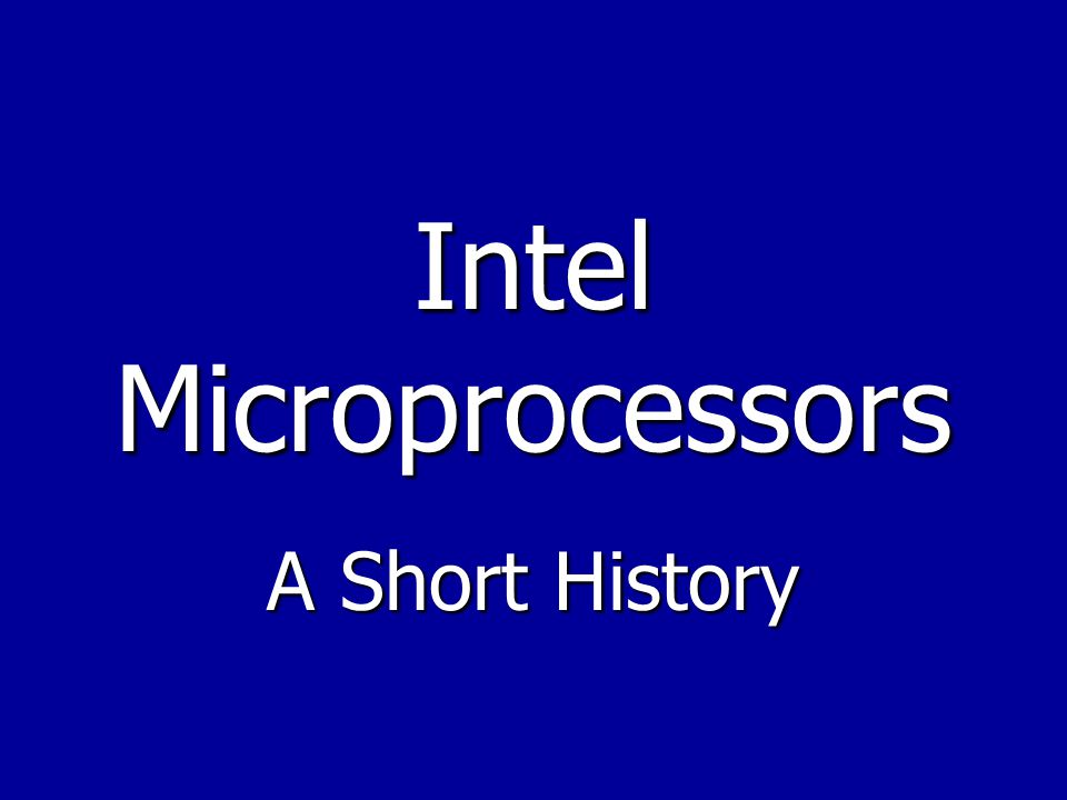Intel Microprocessors A Short History