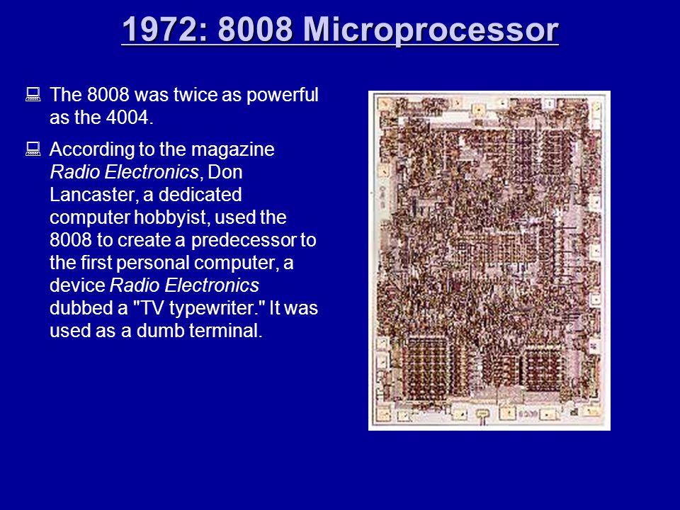 1972: 8008 Microprocessor 1972: 8008 Microprocessor  The 8008 was twice as powerful as the 4004.