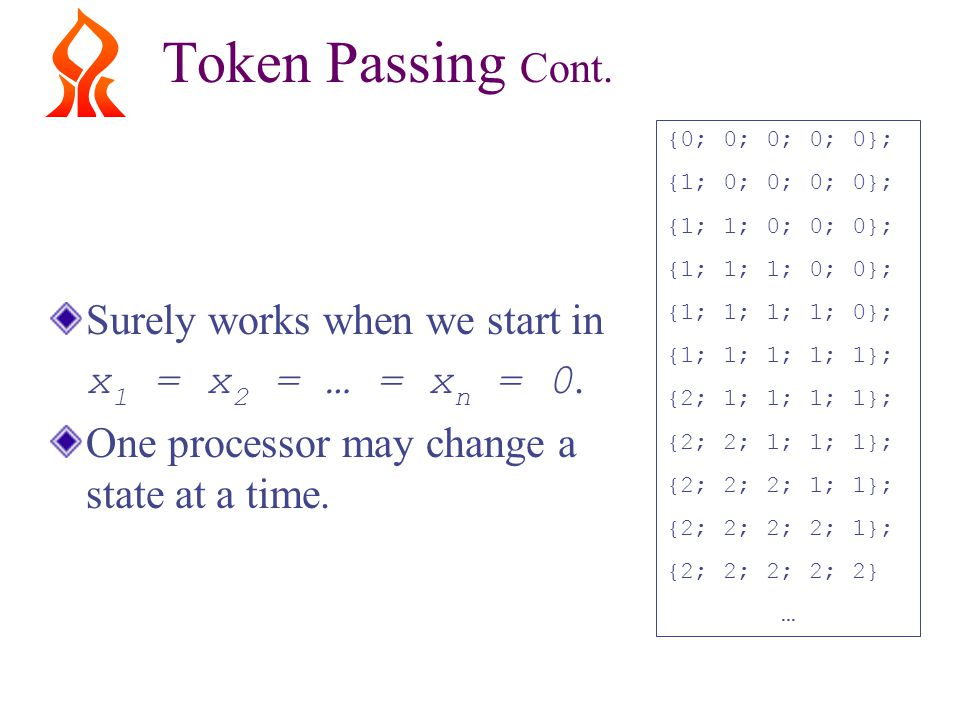 Token Passing Cont. Surely works when we start in x 1 = x 2 = … = x n = 0.
