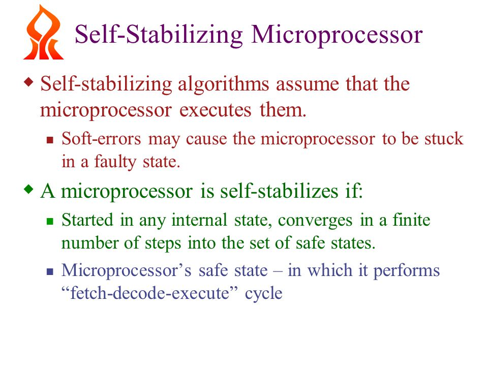 Self-Stabilizing Microprocessor  Self-stabilizing algorithms assume that the microprocessor executes them.