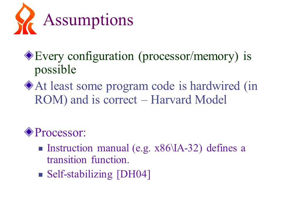Assumptions Every configuration (processor/memory) is possible At least some program code is hardwired (in ROM) and is correct – Harvard Model Processor: Instruction manual (e.g.