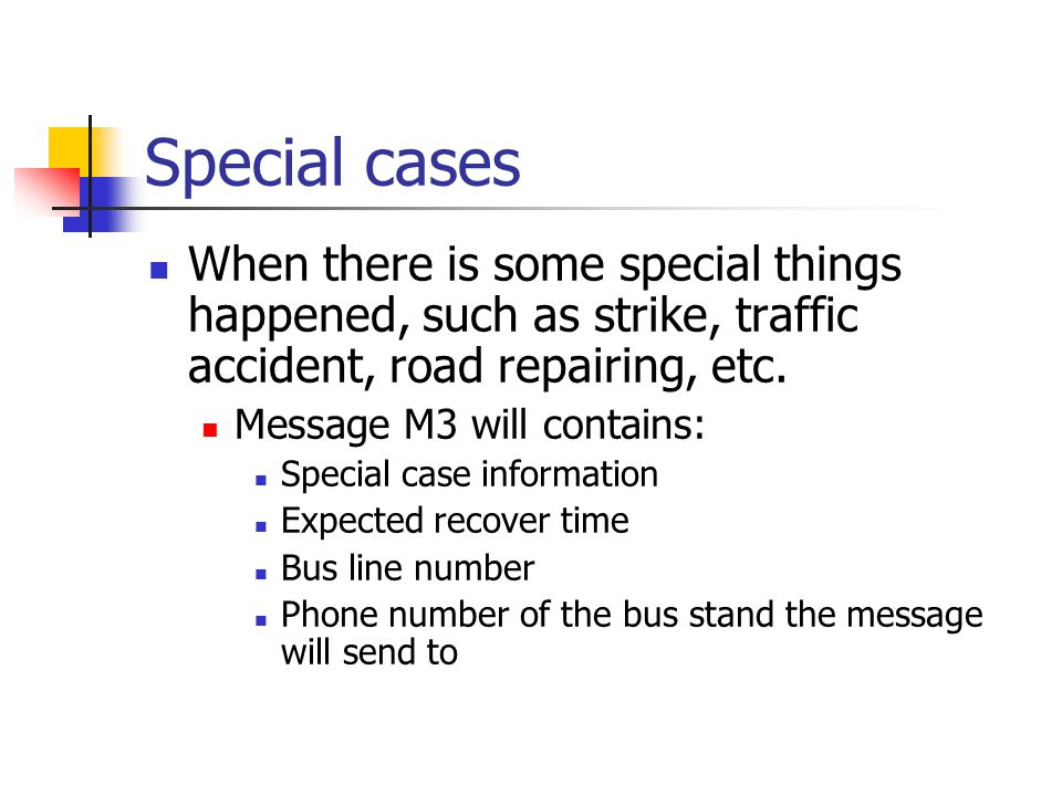 Special cases When there is some special things happened, such as strike, traffic accident, road repairing, etc.