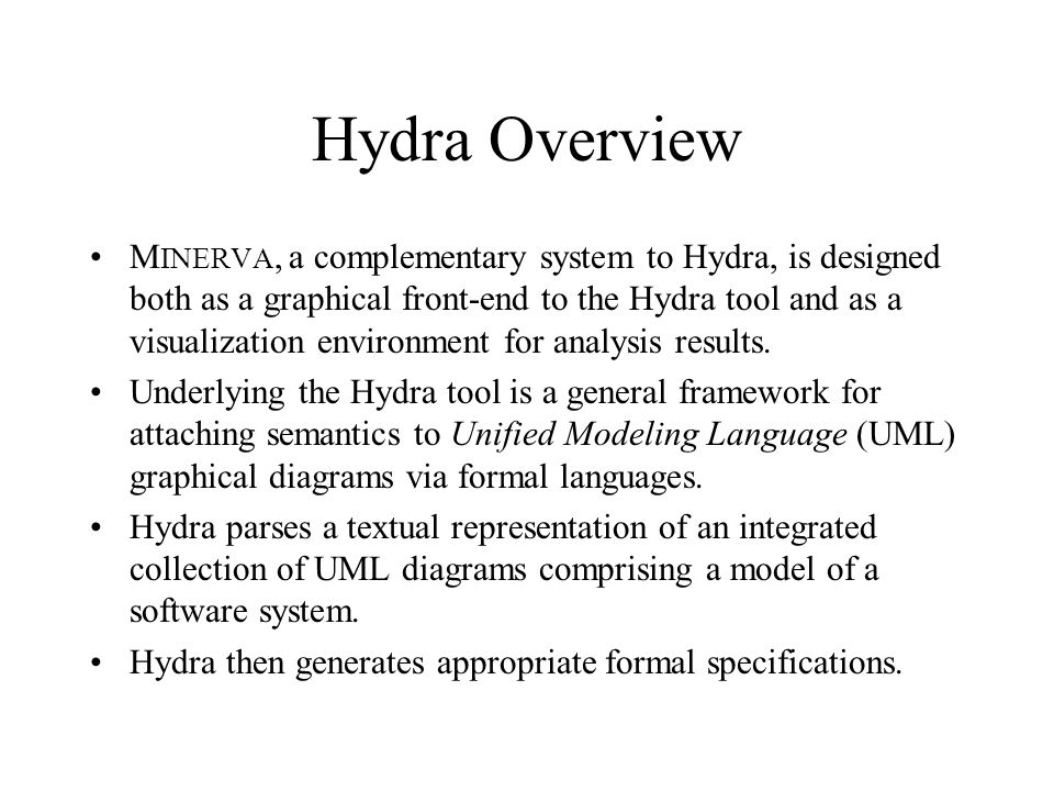 Hydra Overview M INERVA, a complementary system to Hydra, is designed both as a graphical front-end to the Hydra tool and as a visualization environment for analysis results.