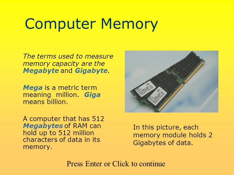 Computer Memory The terms used to measure memory capacity are the Megabyte and Gigabyte.