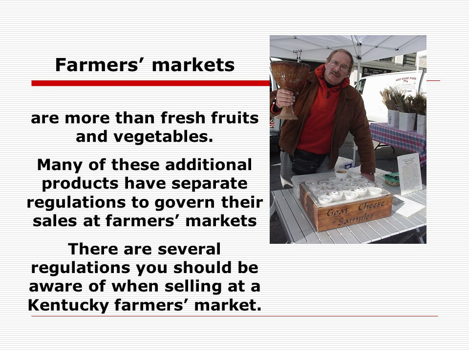 More information about each of these topics plus more is available in the Kentucky Farmers' Market Manual The manual is available online at www.kyagr.com by clicking on Farmers Markets on the drop down menu.