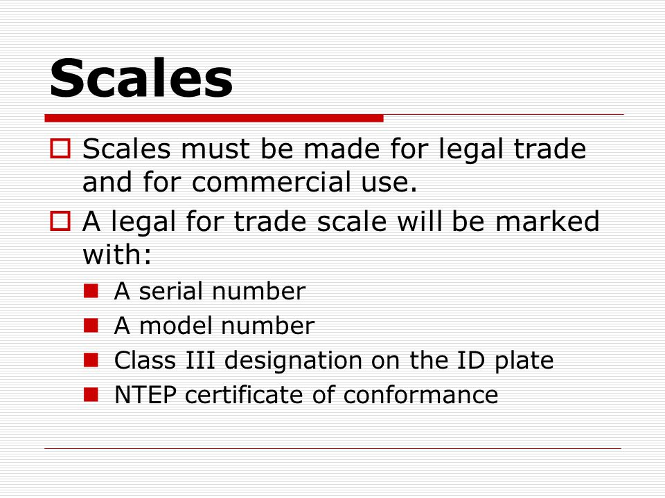Scales  Scales must be made for legal trade and for commercial use.