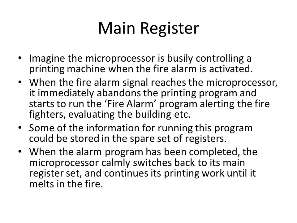 Main Register Imagine the microprocessor is busily controlling a printing machine when the fire alarm is activated.