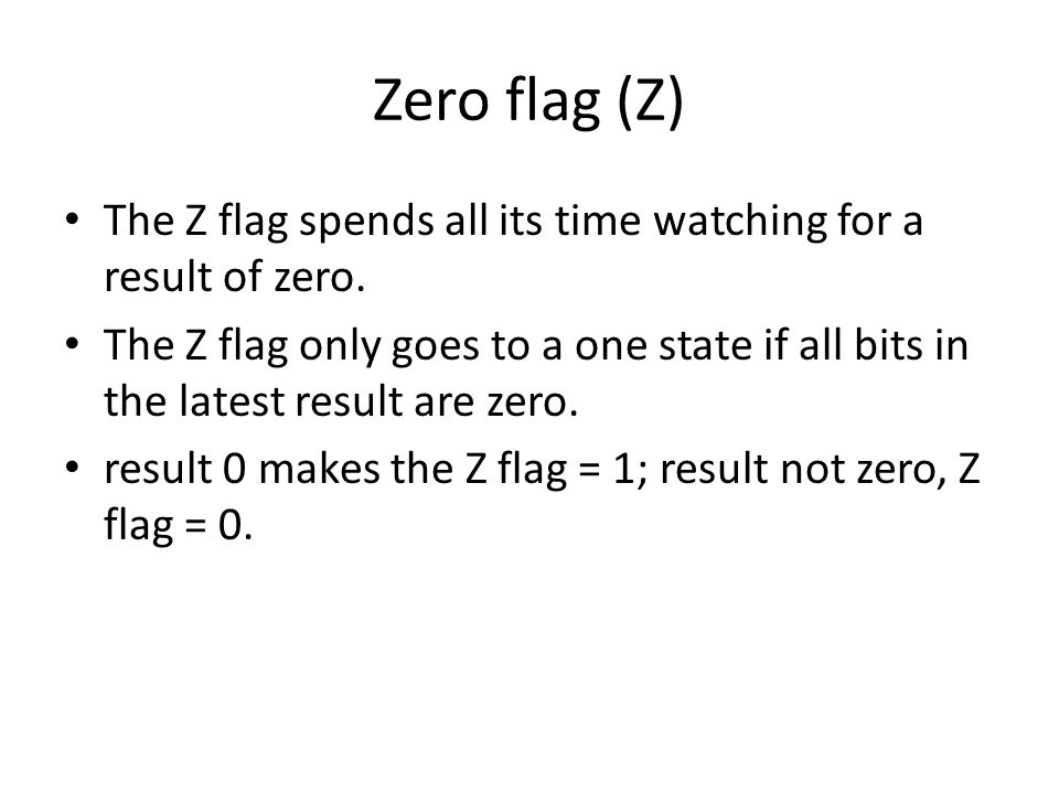 The Z flag spends all its time watching for a result of zero.