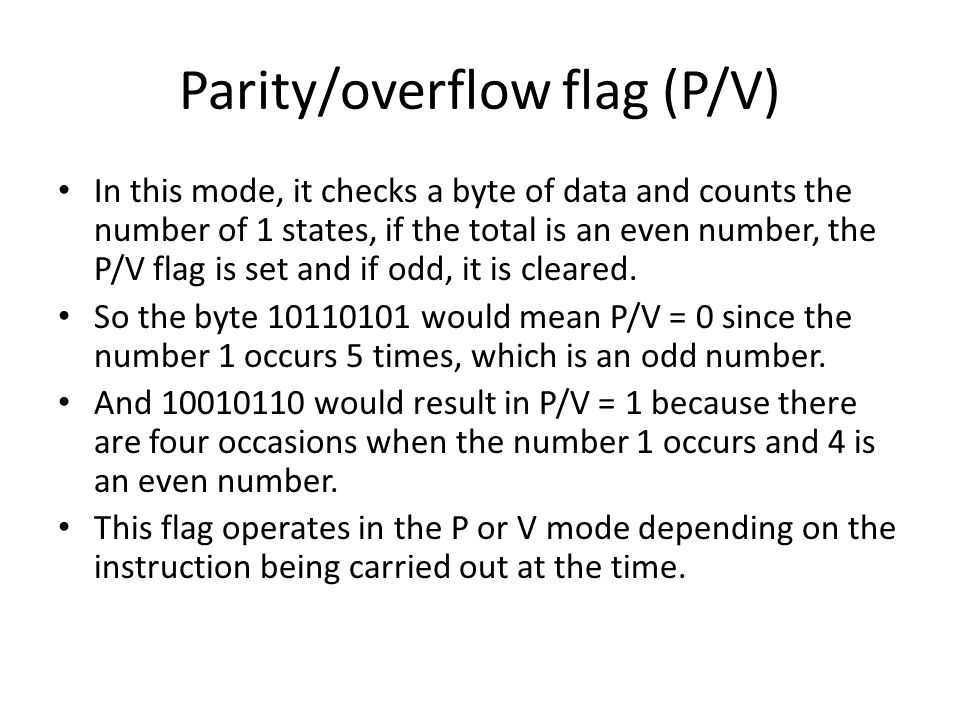 Parity/overflow flag (P/V) In this mode, it checks a byte of data and counts the number of 1 states, if the total is an even number, the P/V flag is set and if odd, it is cleared.