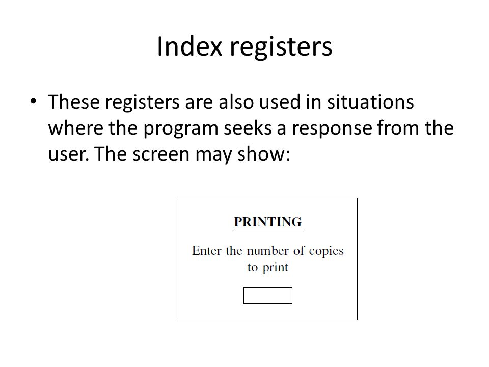Index registers These registers are also used in situations where the program seeks a response from the user.