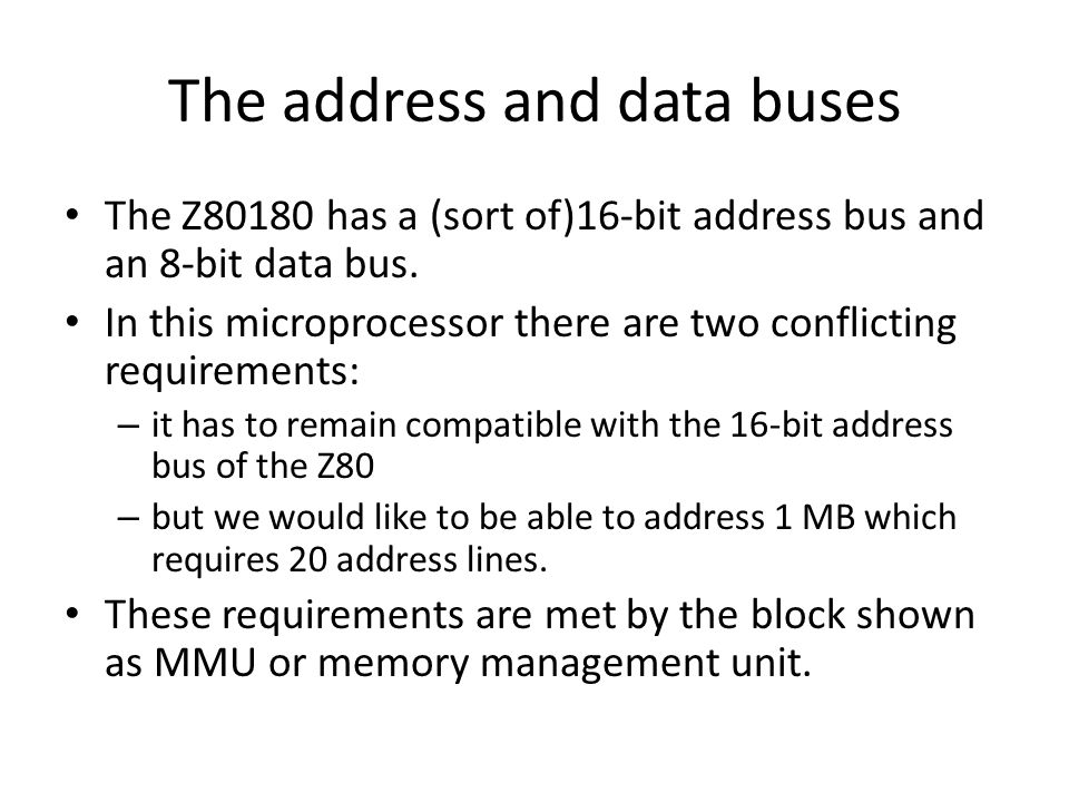 The address and data buses The Z80180 has a (sort of)16-bit address bus and an 8-bit data bus.