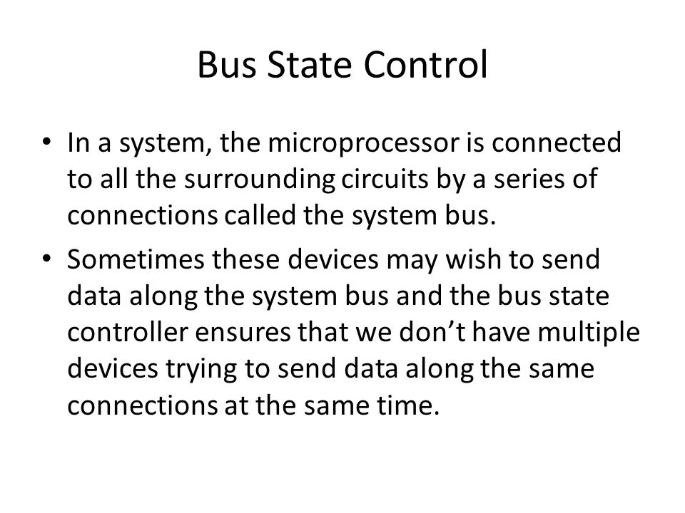 In a system, the microprocessor is connected to all the surrounding circuits by a series of connections called the system bus.