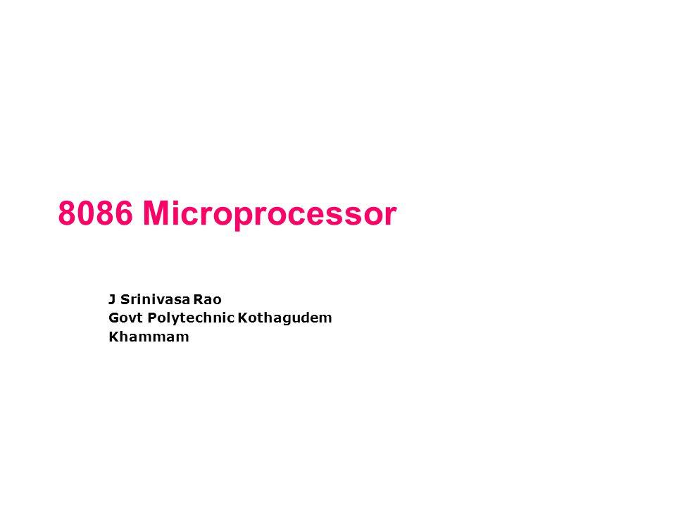 8086 Microprocessor J Srinivasa Rao Govt Polytechnic Kothagudem Khammam