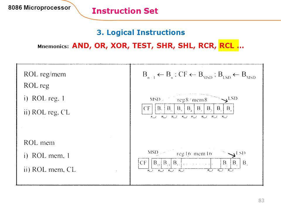 3. Logical Instructions Instruction Set 83 8086 Microprocessor Mnemonics: AND, OR, XOR, TEST, SHR, SHL, RCR, RCL …