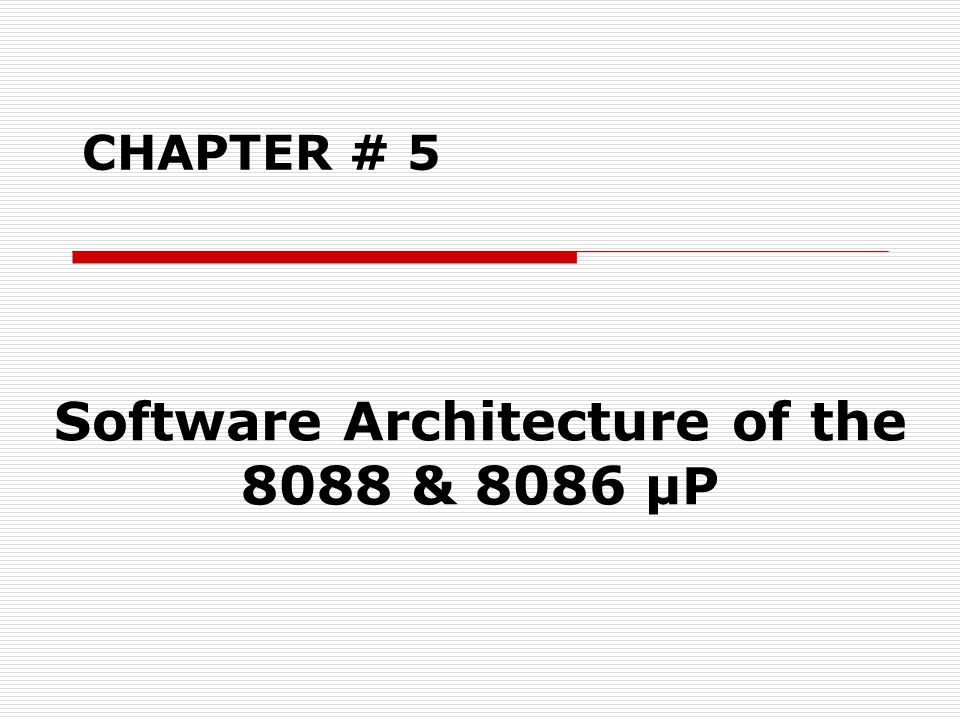 CHAPTER # 5 Software Architecture of the 8088 & 8086 µP