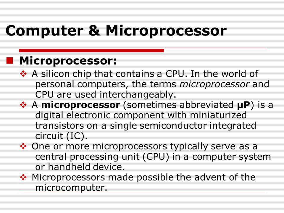 Microprocessor:  A silicon chip that contains a CPU.