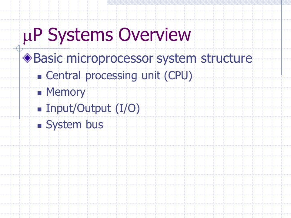  P Systems Overview Basic microprocessor system structure Central processing unit (CPU) Memory Input/Output (I/O) System bus