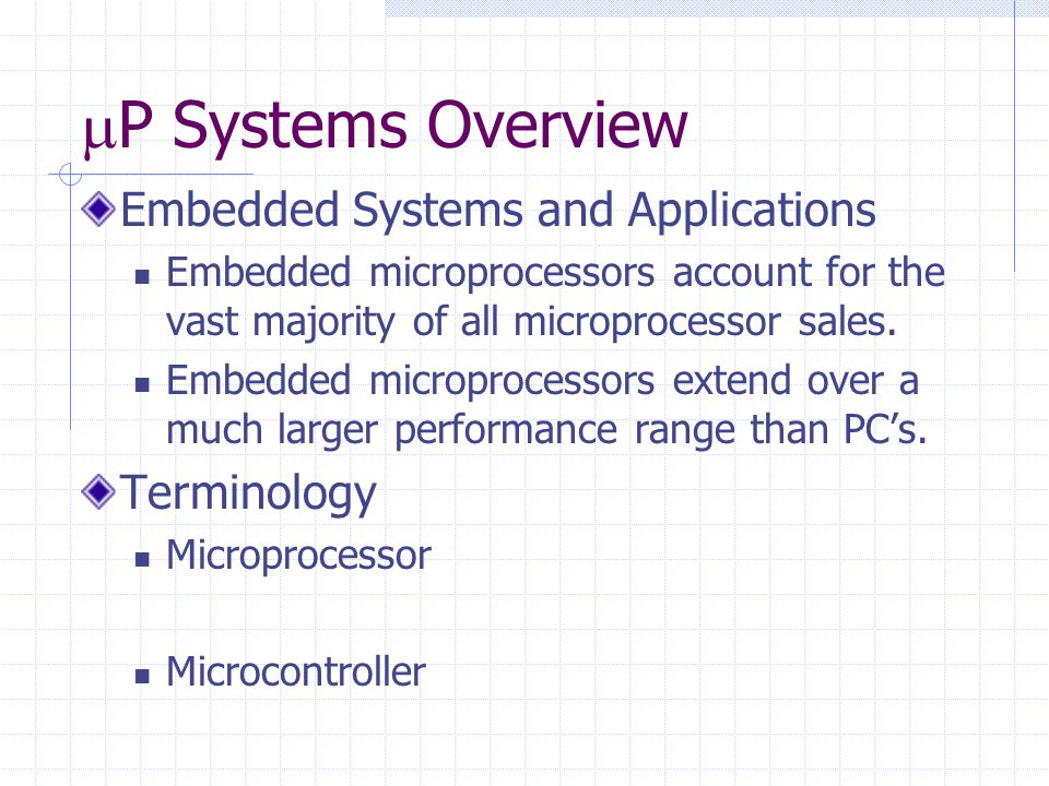 Embedded Systems and Applications Embedded microprocessors account for the vast majority of all microprocessor sales. Embedded microprocessors extend