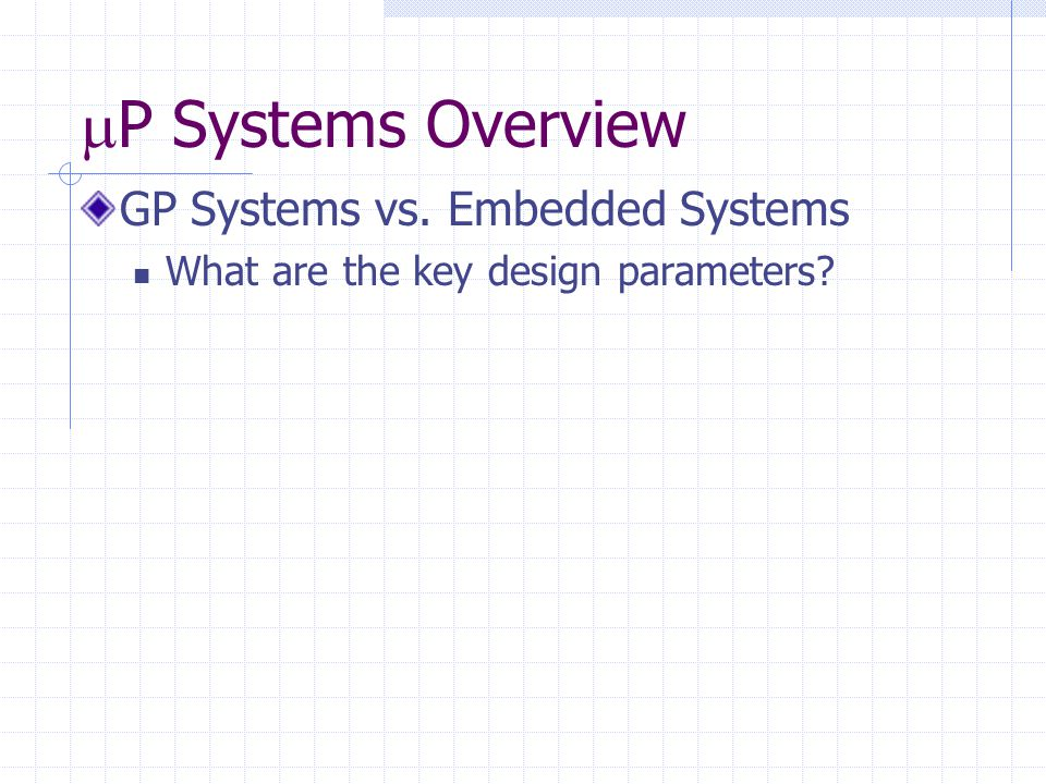  P Systems Overview GP Systems vs. Embedded Systems What are the key design parameters?