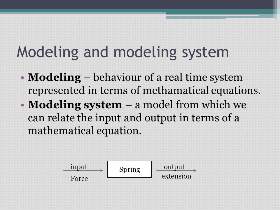 Modeling and modeling system Modeling – behaviour of a real time system represented in terms of methamatical equations.