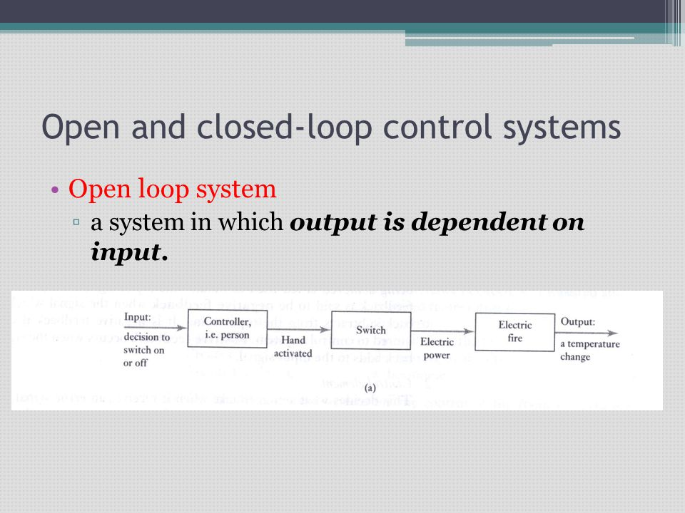 Closed loop system ▫a system in which input is dependent on output.