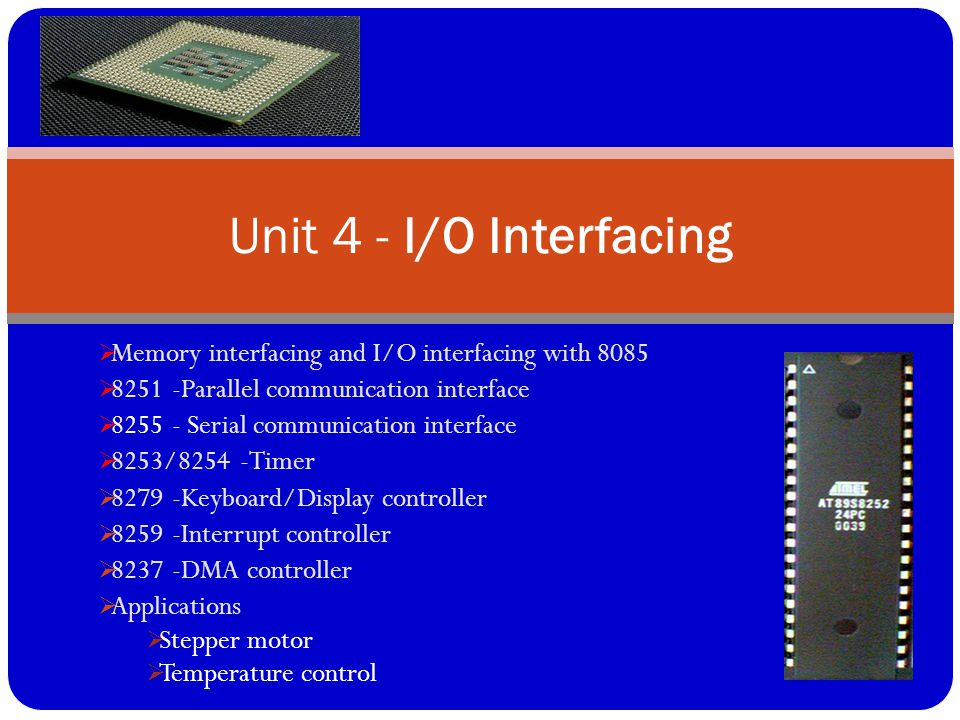  Memory interfacing and I/O interfacing with 8085  8251 -Parallel communication interface  8255 - Serial communication interface  8253/8254 -Timer