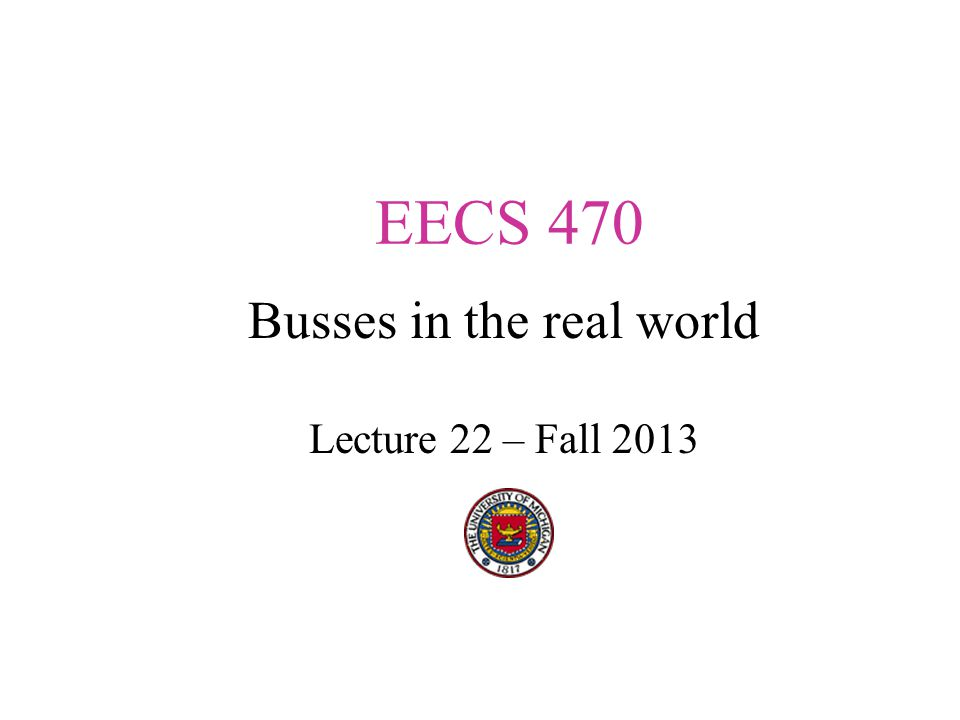 EECS 470 Busses in the real world Lecture 22 – Fall 2013