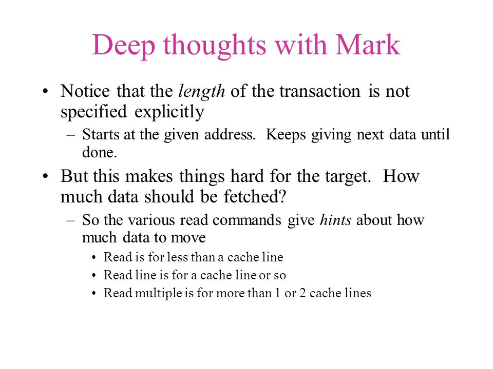 Deep thoughts with Mark Notice that the length of the transaction is not specified explicitly –Starts at the given address.