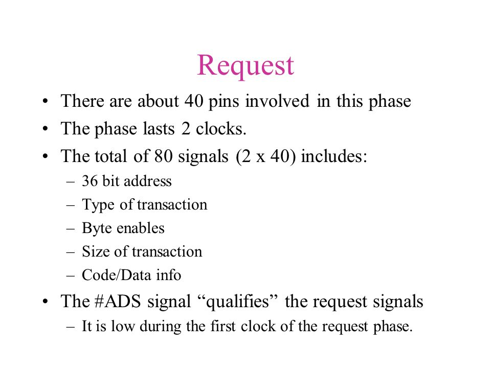Request There are about 40 pins involved in this phase The phase lasts 2 clocks.