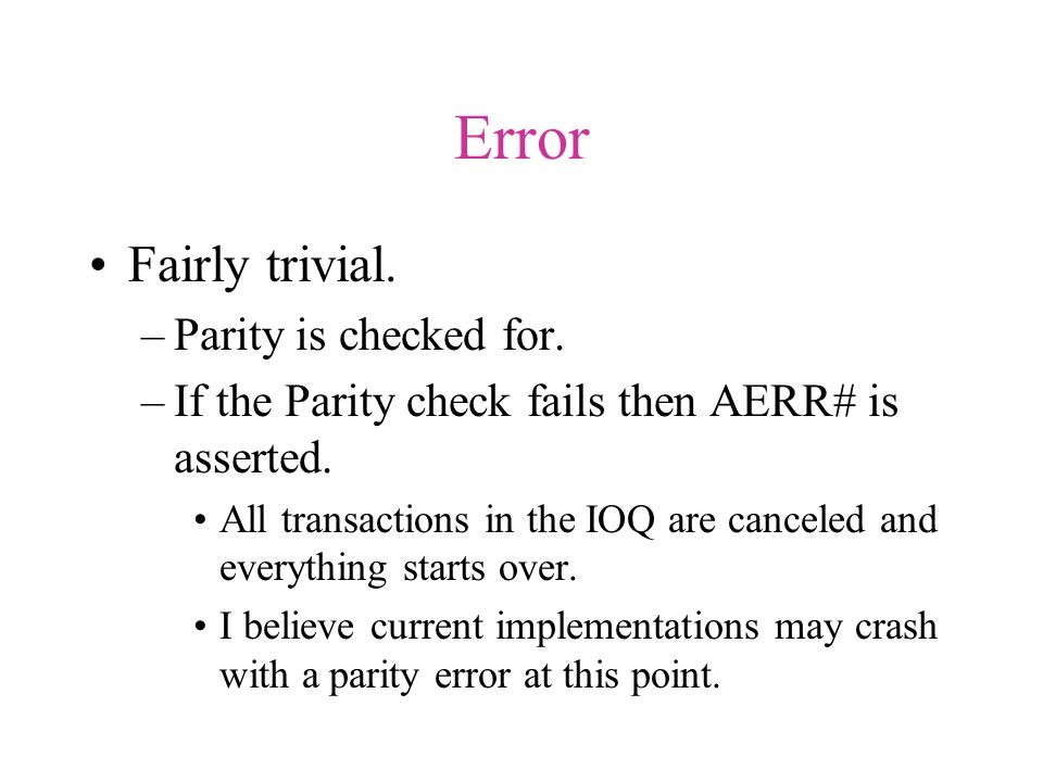 Error Fairly trivial. –Parity is checked for. –If the Parity check fails then AERR# is asserted.