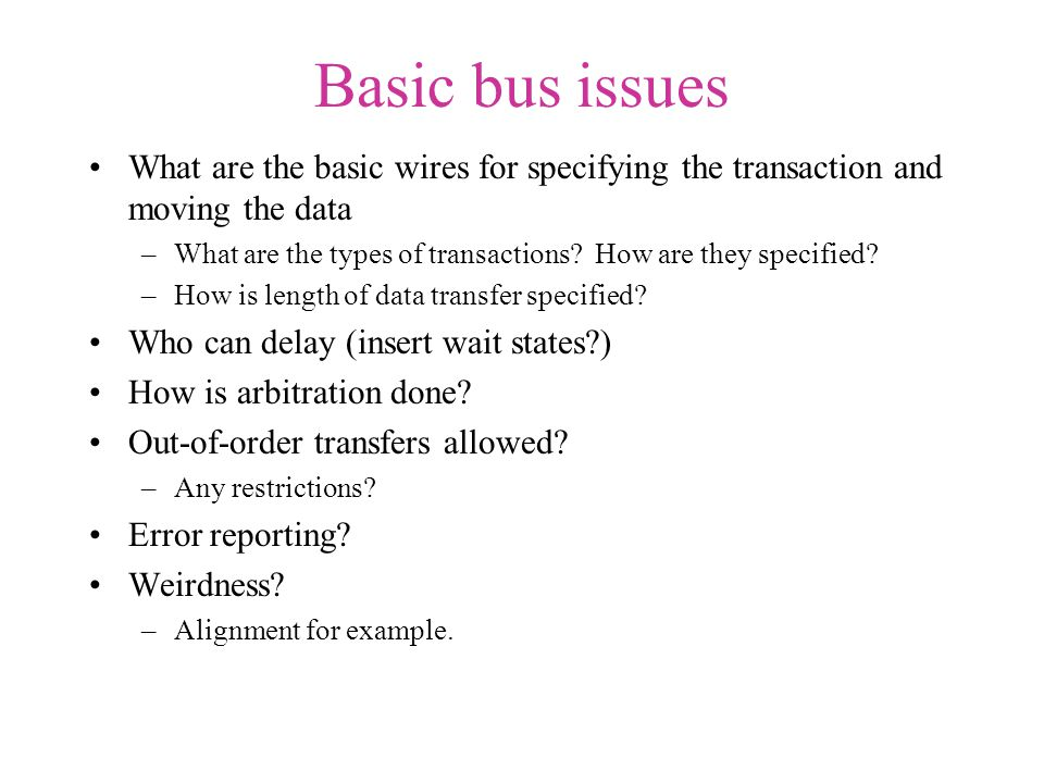 Transaction types Usually read/write with a length –But in a given domain, other info might be important.