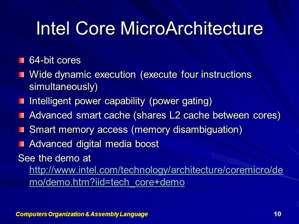 Intel Core MicroArchitecture 64-bit cores Wide dynamic execution (execute four instructions simultaneously) Intelligent power capability (power gating