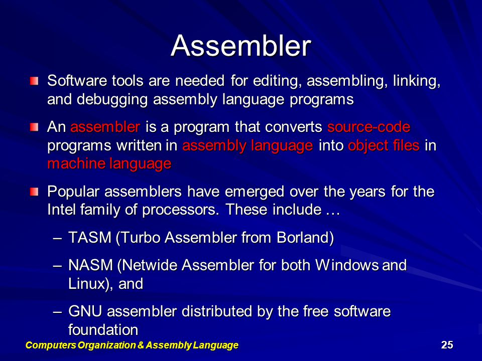Assembler Software tools are needed for editing, assembling, linking, and debugging assembly language programs An assembler is a program that converts