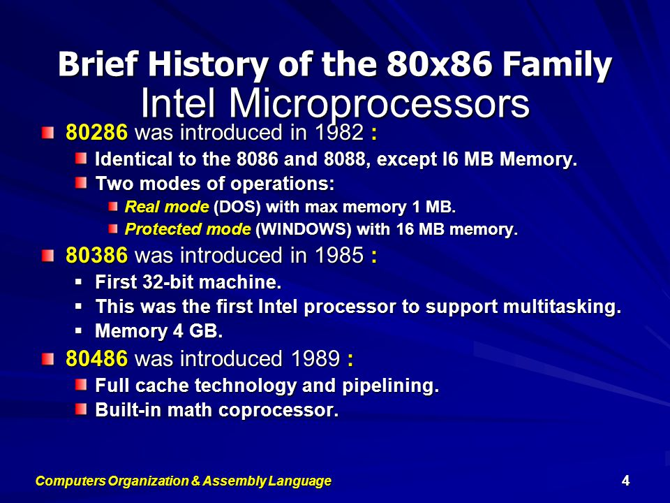 Intel 80486 and Pentium Processors 80486 –Improved version of Intel 80386 –On-chip Floating-Point unit (DX versions) –On-chip unified Instruction/Data Cache (8 KB) –Uses Pipelining: can execute up to 1 instruction per clock cycle Computers Organization & Assembly Language 5