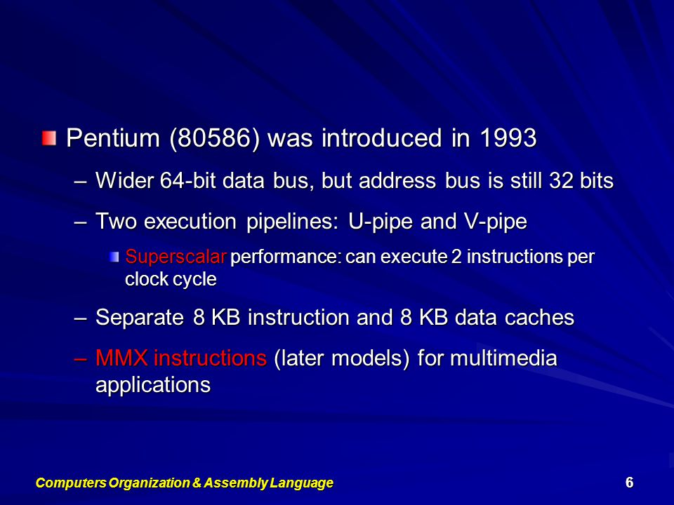 Pentium (80586) was introduced in 1993 –Wider 64-bit data bus, but address bus is still 32 bits –Two execution pipelines: U-pipe and V-pipe Superscala