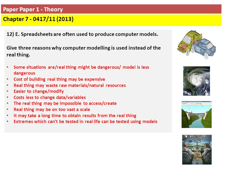 Paper Paper 1 - Theory Chapter 7 - 0417/11 (2013) 12) E. Spreadsheets are often used to produce computer models. Give three reasons why computer model