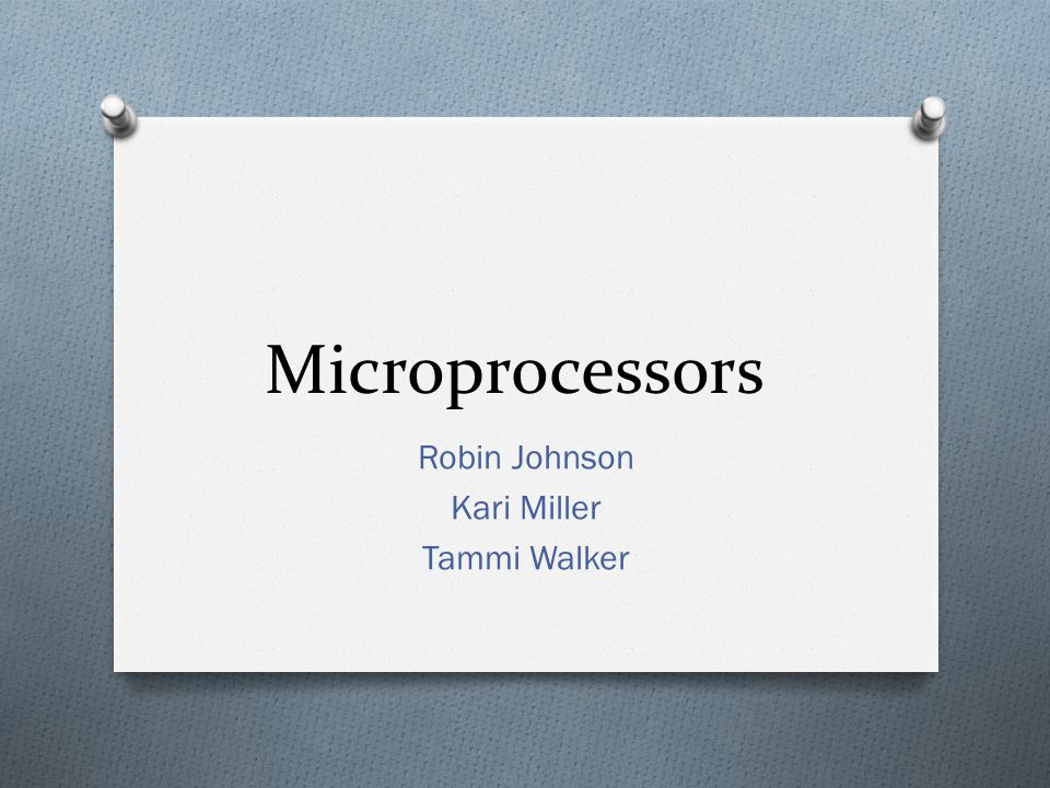 Microprocessors Robin Johnson Kari Miller Tammi Walker