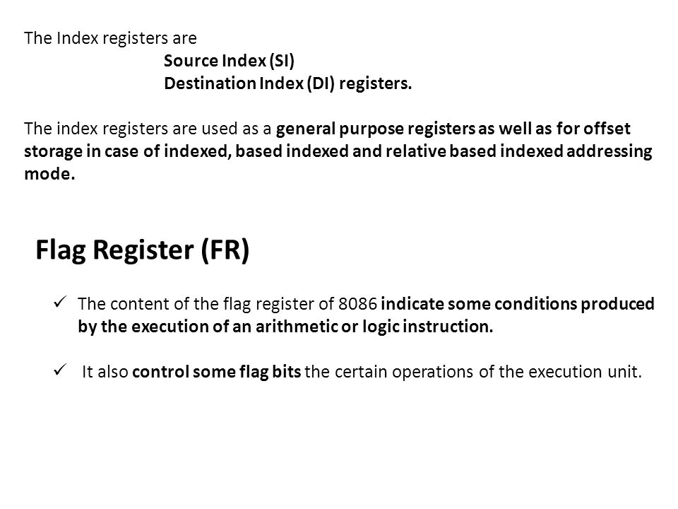 The Index registers are Source Index (SI) Destination Index (DI) registers. The index registers are used as a general purpose registers as well as for