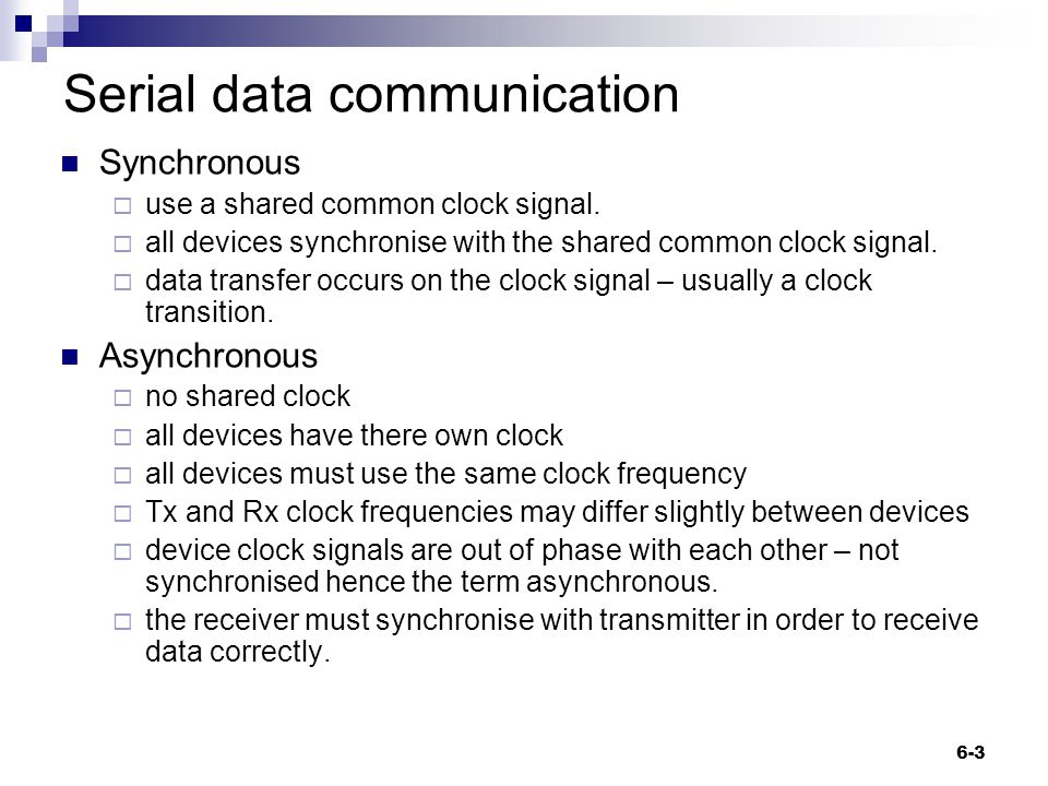 Serial data communication Synchronous  use a shared common clock signal.