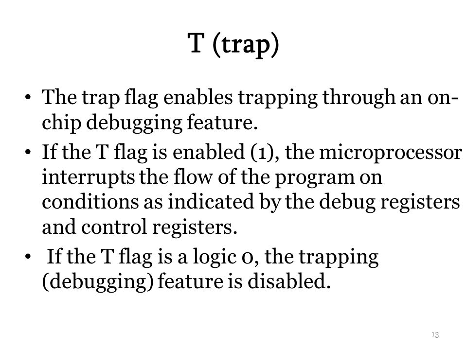 T (trap) The trap flag enables trapping through an on- chip debugging feature.