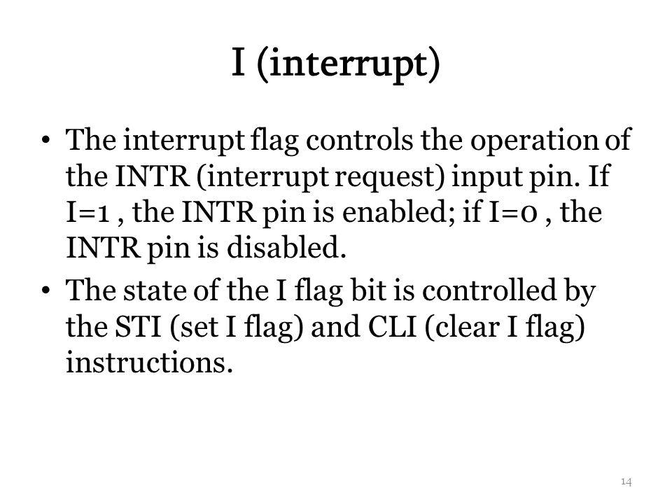 I (interrupt) The interrupt flag controls the operation of the INTR (interrupt request) input pin.