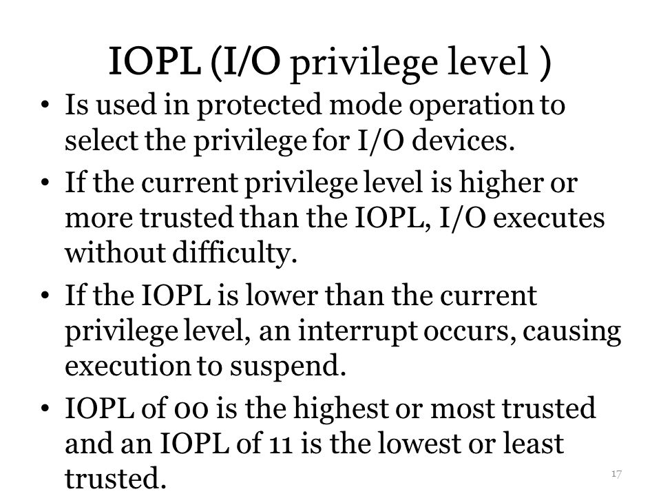 IOPL (I/O privilege level ) Is used in protected mode operation to select the privilege for I/O devices.