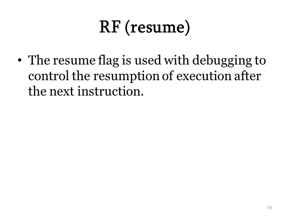 RF (resume) The resume flag is used with debugging to control the resumption of execution after the next instruction.
