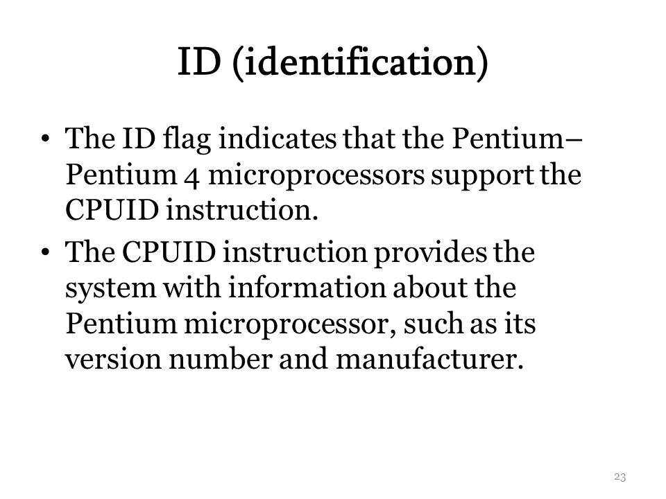 ID (identification) The ID flag indicates that the Pentium– Pentium 4 microprocessors support the CPUID instruction.