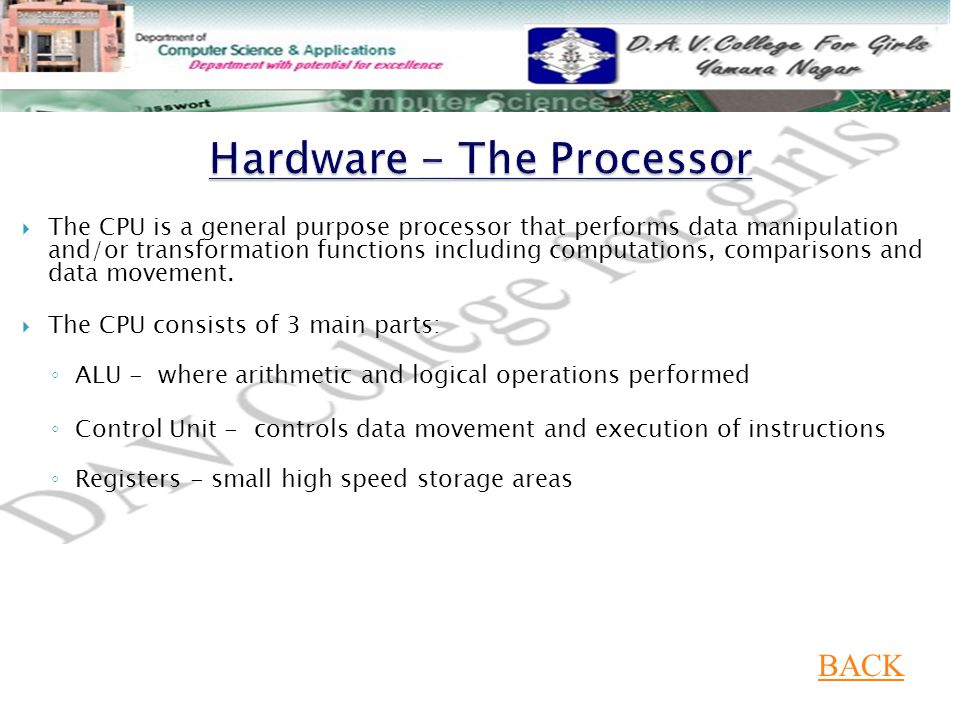  The CPU is a general purpose processor that performs data manipulation and/or transformation functions including computations, comparisons and data movement.