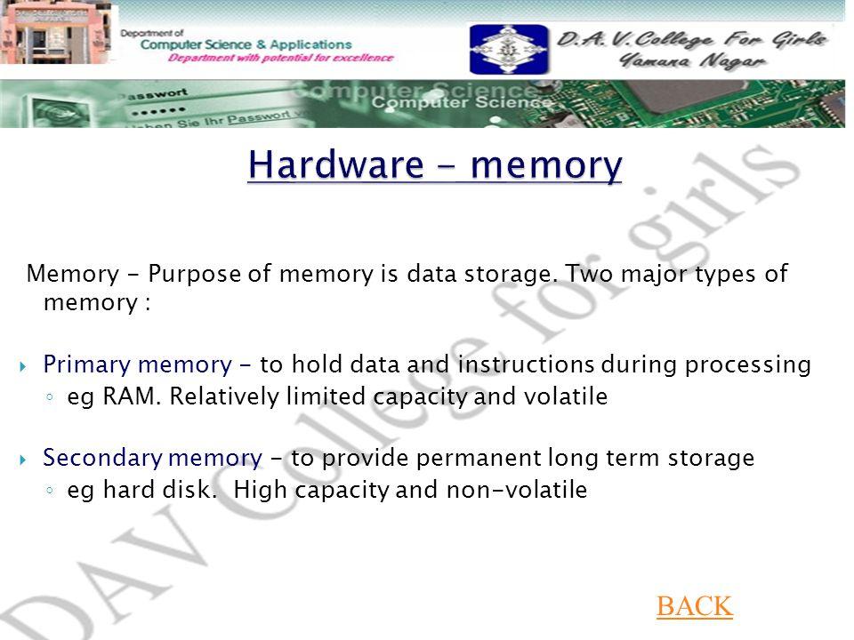 Memory - Purpose of memory is data storage.