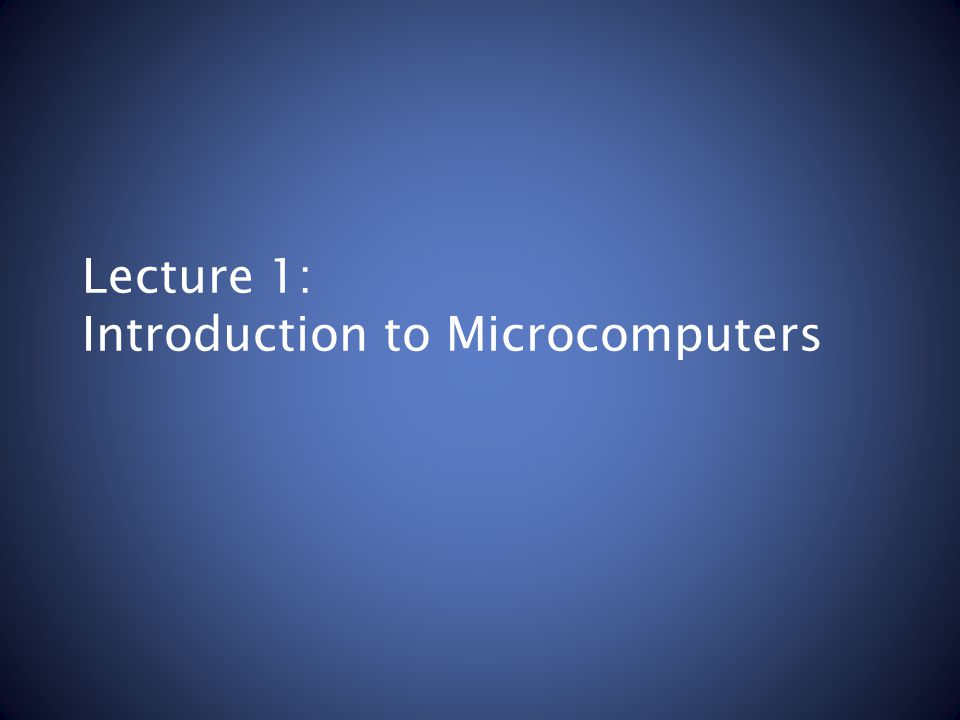 Lecture 1: Introduction to Microcomputers