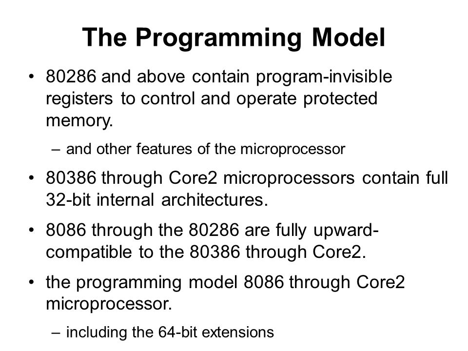 The Programming Model 80286 and above contain program-invisible registers to control and operate protected memory. –and other features of the micropro