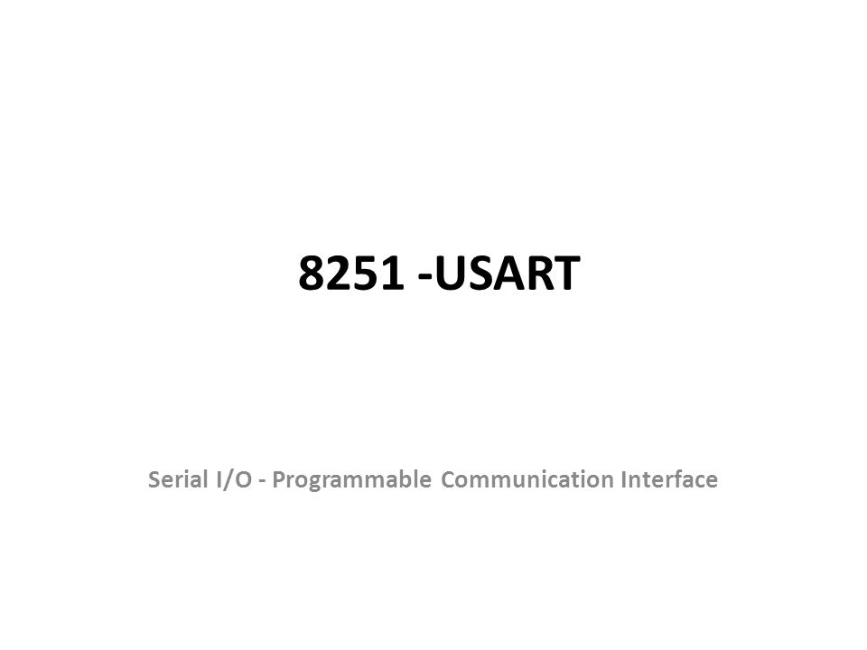 8251 -USART Serial I/O - Programmable Communication Interface