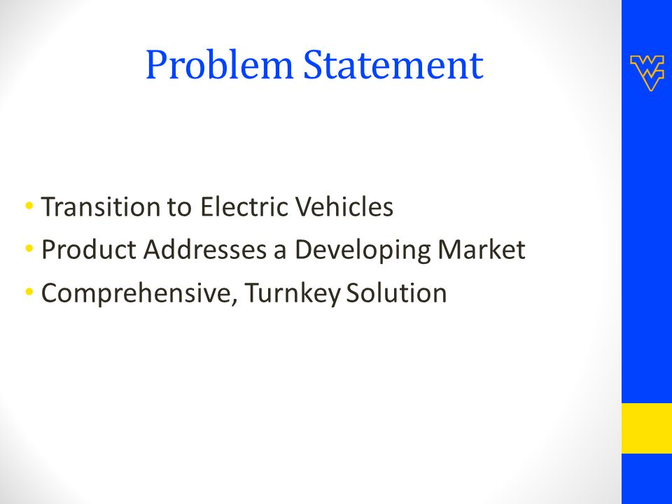 Problem Statement Transition to Electric Vehicles Product Addresses a Developing Market Comprehensive, Turnkey Solution